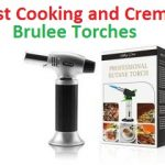 Top 15 Best Cooking and Creme Brulee Torches in 2018