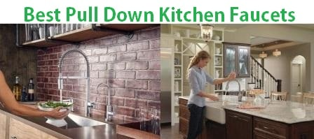 Top 15 Best Pull Down Kitchen Faucets in 2019